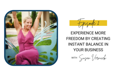 2: Experience More Freedom by Creating Instant Balance in Your Business
