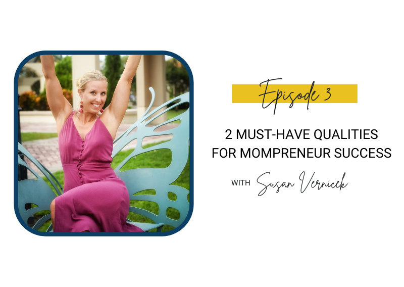 3: 2 Must-Have Qualities for Mompreneur Success