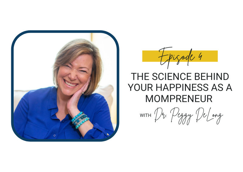 4: The Science Behind Your Happiness as a Mompreneur with Dr. Peggy DeLong