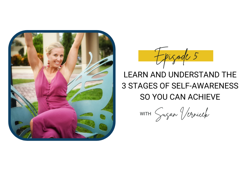 5: Learn and Understand the 3 Stages of Self-Awareness so You Can Achieve