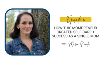 6: How This Mompreneur Created Self-Care + Success as a Single Mom with Maria Nicole