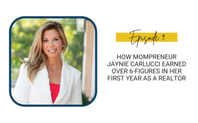 9: How Mompreneur Jaynie Carlucci Earned Over 6-Figures in Her First Year as a Realtor