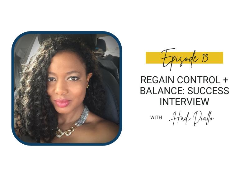 13: Regain Control + Balance: Success Interview with Hadi Diallo