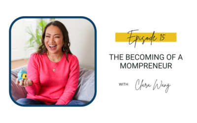 15: The Becoming of a Mompreneur with Clara Wang