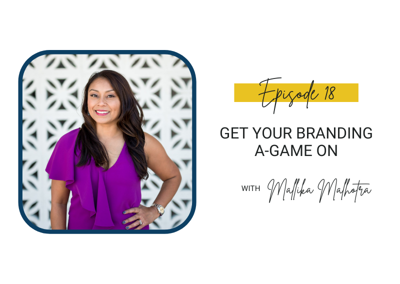 18: Get Your Branding A-Game on with Mallika Malhotra