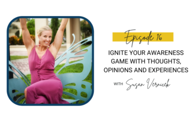 16: Ignite Your Awareness Game with Thoughts, Opinions and Experiences