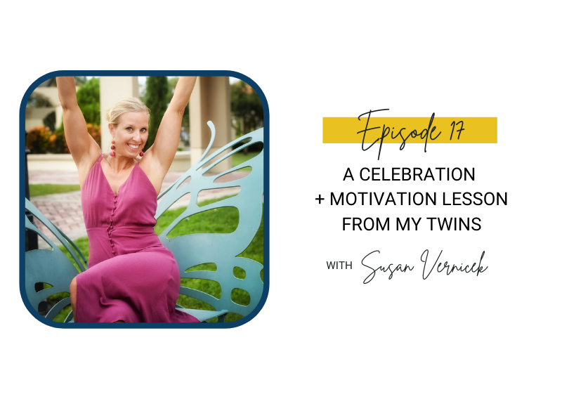 17:  A Celebration + Motivation Lesson from My Twins